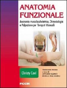 Anatomia funzionale. Anatomia muscoloscheletrica, chinesiologia e palpazione per terapisti manuali