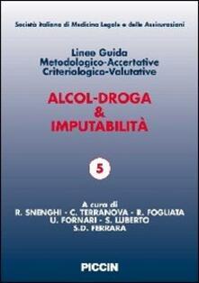 Associazionelabirinto.it Alcol-droga & imputabilità. Linee guida metodologiche-accertative criteriologico-valutative Image