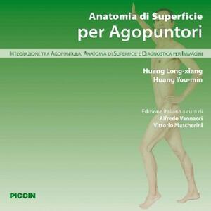 Anatomia di superficie per agopuntori. Integrazione tra agopuntura, anatomia di superficie e diagnostica per immagini - Long-Xiang Huang,You-Min Huang - copertina