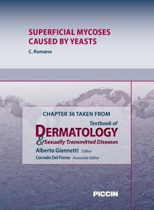Superficial mycoses caused by yeasts. Chapter 36 taken from Textbook of dermatology & sexually trasmitted diseases