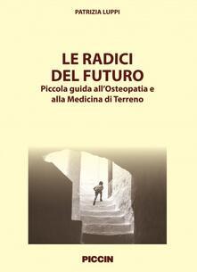 Le radici del futuro. Piccola guida allosteopatia e alla medicina di terreno.pdf