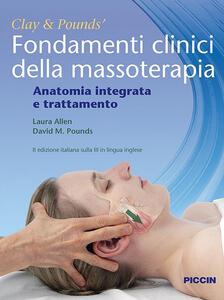 Fondamenti clinici della massoterapia. Anatomia integrata e trattamento - James H. Clay,David M. Pounds,Laura Allen - copertina