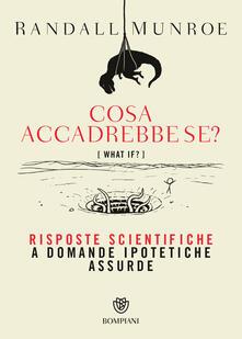 Cosa accadrebbe se? Risposte scientifiche a domande ipotetiche assurde.pdf