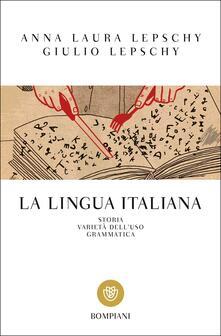 La lingua italiana. Storia varietà dell'uso grammatica - Anna Laura Lepschy,Giulio C. Lepschy - copertina