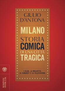 Milano. Storia comica di una città tragica. I club, la malavita, il cabaret e la televisione.pdf