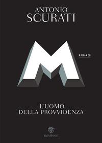 M. L'uomo della provvidenza - Scurati, Antonio - wuz.it