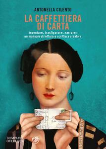 Libro La caffettiera di carta. Inventare, trasfigurare, narrare: un manuale di lettura e scrittura creativa Antonella Cilento