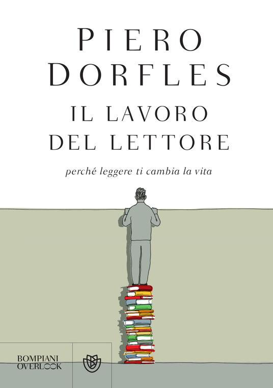 Il lavoro del lettore. Perché leggere ti cambia la vita - Piero Dorfles - copertina