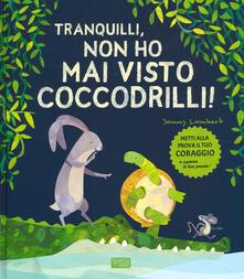 Tranquilli, non ho mai visto coccodrilli! Ediz. a colori.pdf