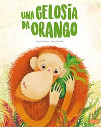 Una Una gelosia da orango. Ediz. a colori - Trevisan Irena Zanella Susy - wuz.it