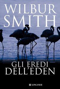 Foto Cover di Gli eredi dell'Eden, Libro di Wilbur Smith, edito da Longanesi