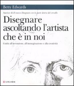 Libro Disegnare ascoltando l'artista che è in noi Betty Edwards