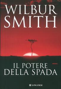 Foto Cover di Il potere della spada, Libro di Wilbur Smith, edito da Longanesi