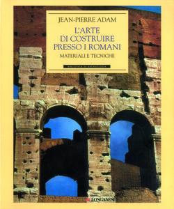 Foto Cover di L' arte di costruire presso i romani. Materiali e tecniche, Libro di Jean-Pierre Adam, edito da Longanesi