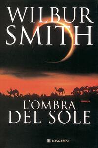 Foto Cover di L' ombra del sole, Libro di Wilbur Smith, edito da Longanesi