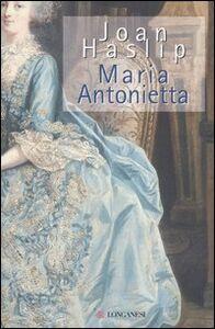 Foto Cover di Maria Antonietta, Libro di Joan Haslip, edito da Longanesi