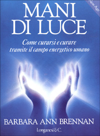 Mani di luce. Come curarsi e curare tramite il campo energetico umano