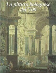 Foto Cover di La pittura bolognese del '700, Libro di  edito da Longanesi