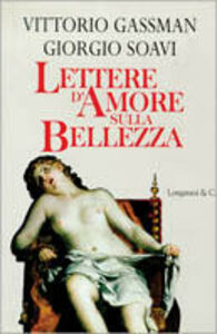Libro Lettere d'amore sulla bellezza Vittorio Gassman , Giorgio Soavi
