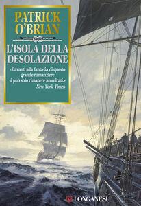 Foto Cover di L' isola della desolazione, Libro di Patrick O'Brian, edito da Longanesi