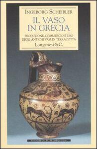 Libro Il vaso in Grecia. Produzione, commercio e uso degli antichi vasi in terracotta Ingeborg Scheibler