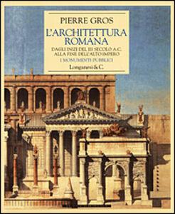 L' architettura romana. Dagli inizi del III secolo a. C. alla fine dell'alto impero. I monumenti pubblici