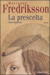 Foto Cover di La prescelta. Maria Maddalena, Libro di Marianne Fredriksson, edito da Longanesi