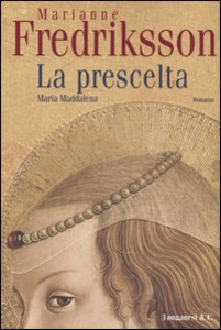 Libro La prescelta. Maria Maddalena Marianne Fredriksson