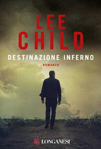 Foto Cover di Destinazione inferno, Libro di Lee Child, edito da Longanesi