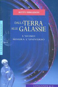 Libro Dalla terra alle galassie. L'uomo misura l'universo Kitty Ferguson