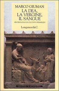 Libro La dea, la vergine, il sangue. Archeologia di un culto femminile Marco Giuman