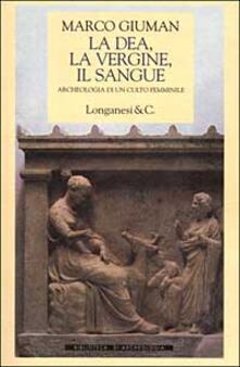 La dea, la vergine, il sangue. Archeologia di un culto femminile.pdf