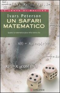 Libro Un safari matematico. Quanto la matematica gioca nella nostra vita Ivars Peterson