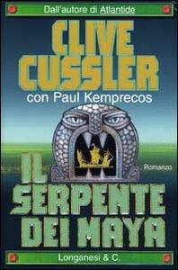 Foto Cover di Il serpente dei Maya, Libro di Clive Cussler,Paul Kemprecos, edito da Longanesi
