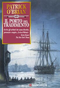 Foto Cover di Il porto del tradimento, Libro di Patrick O'Brian, edito da Longanesi