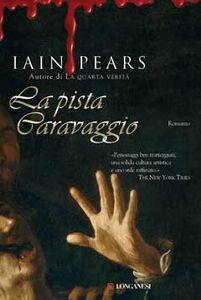 Foto Cover di La pista Caravaggio, Libro di Iain Pears, edito da Longanesi