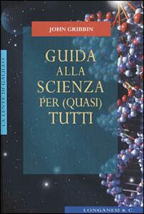 Foto Cover di Guida alla scienza per (quasi) tutti, Libro di John Gribbin, edito da Longanesi