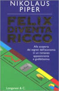 Libro Felix diventa ricco Nikolaus Piper