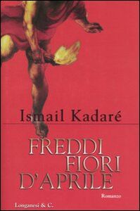 Libro Freddi fiori d'aprile Ismail Kadaré