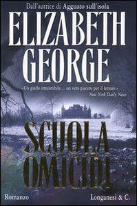 Foto Cover di Scuola omicidi, Libro di Elizabeth George, edito da Longanesi