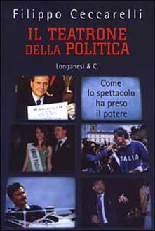 Il teatrone della politica. Come lo spettacolo ha preso il potere - Filippo Ceccarelli - copertina
