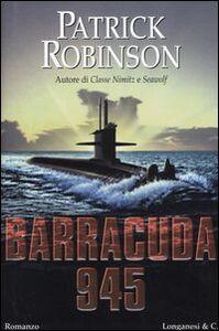 Foto Cover di Barracuda 945, Libro di Patrick Robinson, edito da Longanesi