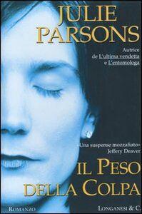 Foto Cover di Il peso della colpa, Libro di Julie Parsons, edito da Longanesi