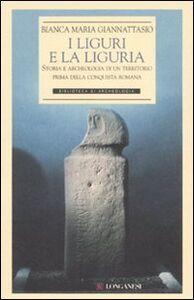 Libro I liguri e la Liguria. Storia e archeologia di un territorio prima della conquista romana Bianca M. Giannattasio