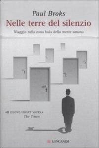 Libro Nelle terre del silenzio. Viaggio nella zona buia della mente umana Paul Broks