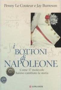 Libro I bottoni di Napoleone. Come 17 molecole hanno cambiato la storia Penny Le Couteur , Jay Burreson
