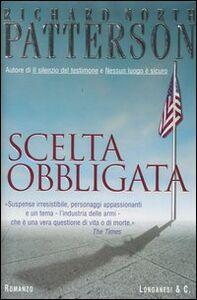 Foto Cover di Scelta obbligata, Libro di Richard N. Patterson, edito da Longanesi