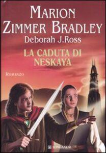 Foto Cover di La caduta di Neskaya, Libro di Marion Zimmer Bradley,Deborah J. Ross, edito da Longanesi