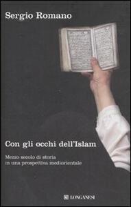 Con gli occhi dell'Islam. Mezzo secolo di storia in una prospettiva mediorientale - Sergio Romano - copertina