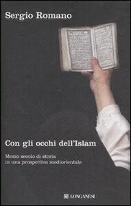 Foto Cover di Con gli occhi dell'Islam. Mezzo secolo di storia in una prospettiva mediorientale, Libro di Sergio Romano, edito da Longanesi